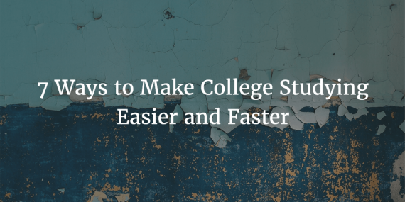 7 Ways to Make College Studying Easier and Faster
